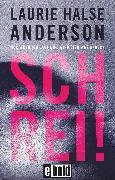 Cover-Bild zu Schrei!, Nur wenn ich laut bin, wird sich was ändern (eBook) von Anderson, Laurie Halse