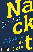 Cover-Bild zu Nackt im Hotel - Wie Freundschaft der Liebe den Rang abläuft (eBook) von Schück, Jo