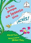 Cover-Bild zu Y todo porque un insecto hizo ¡achís! (Because a Little Bug Went Ka-Choo! Spanish Edition) von Stone, Rosetta
