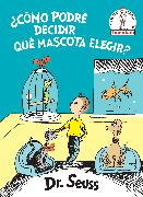 Cover-Bild zu ¿Cómo podré decidir qué mascota elegir? (What Pet Should I Get? Spanish Edition) von Dr. Seuss