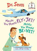 Cover-Bild zu Maybe You Should Fly a Jet! Maybe You Should Be a Vet! von Dr. Seuss