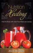 Cover-Bild zu Nutrition Healing: Heal the Body with Grain Free Meals and Juicing (eBook) von Delgado, Julia