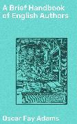 Cover-Bild zu A Brief Handbook of English Authors (eBook) von Adams, Oscar Fay