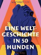 Cover-Bild zu Eine Weltgeschichte in 50 Hunden von Lee, Mackenzi