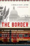Cover-Bild zu The Border: A Journey Around Russia Through North Korea, China, Mongolia, Kazakhstan, Azerbaijan, Georgia, Ukraine, Belarus, Lithu von Fatland, Erika