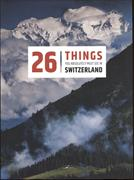 Cover-Bild zu 26 Things you absolutely must see in Switzerland von Tissot, Tatiana