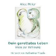 Cover-Bild zu Dein gerettetes Leben (Audio Download) von Miller, Alice