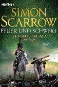 Cover-Bild zu Feuer und Schwert - Die Napoleon-Saga 1804 - 1809 von Scarrow, Simon