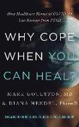 Cover-Bild zu Why Cope When You Can Heal?: How Healthcare Heroes of Covid-19 Can Recover from Ptsd von Goulston, Mark