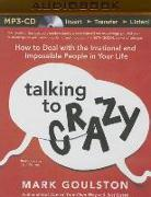 Cover-Bild zu Talking to Crazy: How to Deal with the Irrational and Impossible People in Your Life von Goulston, Mark
