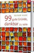 Cover-Bild zu 99 gute Gründe, dankbar zu sein von Haak, Rainer