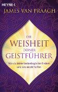 Cover-Bild zu Die Weisheit deiner Geistführer von Van Praagh, James