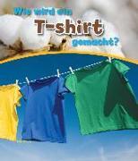 Cover-Bild zu Wie wird ein T-shirt gemacht? von Malam, John
