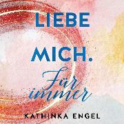 Cover-Bild zu Liebe mich. Für immer (Audio Download) von Engel, Kathinka