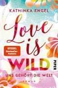 Cover-Bild zu Love Is Wild - Uns gehört die Welt von Engel, Kathinka