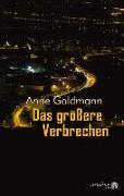 Cover-Bild zu Das größere Verbrechen von Goldmann, Anne