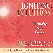 Cover-Bild zu Igniting Intuition: Unearthing Body Genius (Audio Download) von M.D., Christiane Northrup