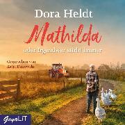 Cover-Bild zu Mathilda oder Irgendwer stirbt immer (Audio Download) von Heldt, Dora