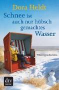 Cover-Bild zu Schnee ist auch nur hübschgemachtes Wasser (eBook) von Heldt, Dora
