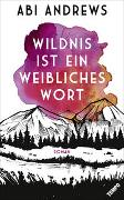 Cover-Bild zu Wildnis ist ein weibliches Wort von Andrews, Abi