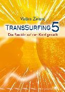 Cover-Bild zu Transsurfing 5 (eBook) von Zeland, Vadim