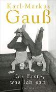 Cover-Bild zu Das Erste, was ich sah von Gauß, Karl-Markus