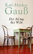 Cover-Bild zu Der Alltag der Welt (eBook) von Gauß, Karl-Markus