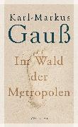 Cover-Bild zu Im Wald der Metropolen (eBook) von Gauß, Karl-Markus