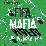 Cover-Bild zu Fifa-Mafia: die schmutzigen Geschäfte mit dem Weltfußball (Audio Download) von Kistner, Thomas