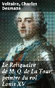 Cover-Bild zu Le Reliquaire de M. Q. de La Tour, peintre du roi Louis XV (eBook) von Voltaire