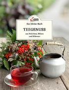 Cover-Bild zu Das kleine Buch: Teegenuss aus Früchten, Blüten und Blättern von Gutjahr, Axel