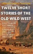 Cover-Bild zu Twelve Short Stories of The Old Wild West (WESTERN CLASSICS COLLECTION, #1) (eBook) von Garron, Ed