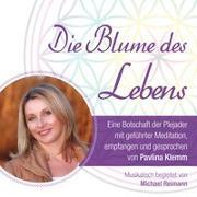 Cover-Bild zu DIE BLUME DES LEBENS - eine Botschaft der Plejader von Klemm, Pavlina (Spr.)