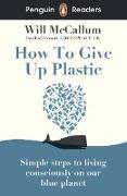 Cover-Bild zu Penguin Readers Level 5: How to Give Up Plastic (ELT Graded Reader) (eBook) von McCallum, Will