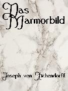 Cover-Bild zu Eichendorff, Joseph Von: Das Marmorbild (eBook)