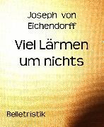 Cover-Bild zu Eichendorff, Joseph von: Viel Lärmen um nichts (eBook)