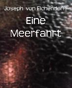 Cover-Bild zu Eichendorff, Joseph von: Eine Meerfahrt (eBook)