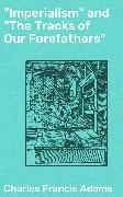 """Cover-Bild zu """"Imperialism"""" and """"The Tracks of Our Forefathers"""" (eBook) von Adams, Charles Francis"""