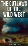 Cover-Bild zu THE OUTLAWS OF THE WILD WEST: 150+ Westerns in One Edition (eBook) von Chambers, Robert W.