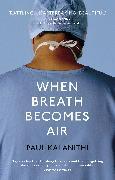 Cover-Bild zu Kalanithi, Paul: When Breath Becomes Air (eBook)