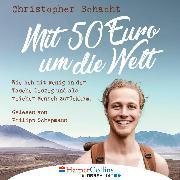 Cover-Bild zu Mit 50 Euro um die Welt - Wie ich mit wenig in der Tasche loszog und als reicher Mensch zurückkam (Ungekürzt) (Audio Download) von Schacht, Christopher