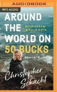 Cover-Bild zu Around the World on 50 Bucks: How I Left with Nothing and Returned a Rich Man von Schacht, Christopher