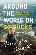 Cover-Bild zu Around the World on 50 Bucks von Schacht, Christopher