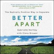 Cover-Bild zu Hartley, Gabrielle: Better Apart: The Radically Positive Way to Separate