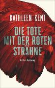 Cover-Bild zu Die Tote mit der roten Strähne von Kent, Kathleen
