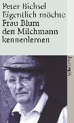 Cover-Bild zu Eigentlich möchte Frau Blum den Milchmann kennenlernen (eBook) von Bichsel, Peter