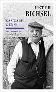 Cover-Bild zu Peter Bichsel - Was wäre, wenn? von Bichsel, Peter (Interviewpartner)