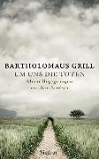 Cover-Bild zu Grill, Bartholomäus: Um uns die Toten
