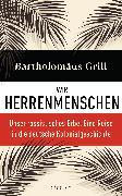 Cover-Bild zu Grill, Bartholomäus: Wir Herrenmenschen (eBook)