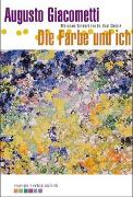 Cover-Bild zu Die Farbe und ich von Giacometti, Augusto